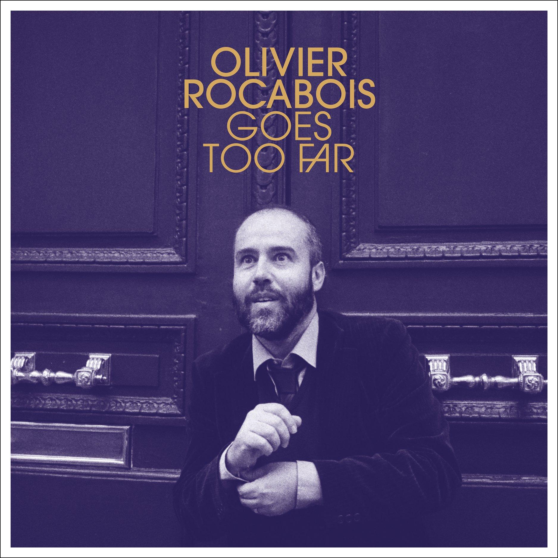 Olivier Rocabois – Olivier Rocabois Goes Too Far