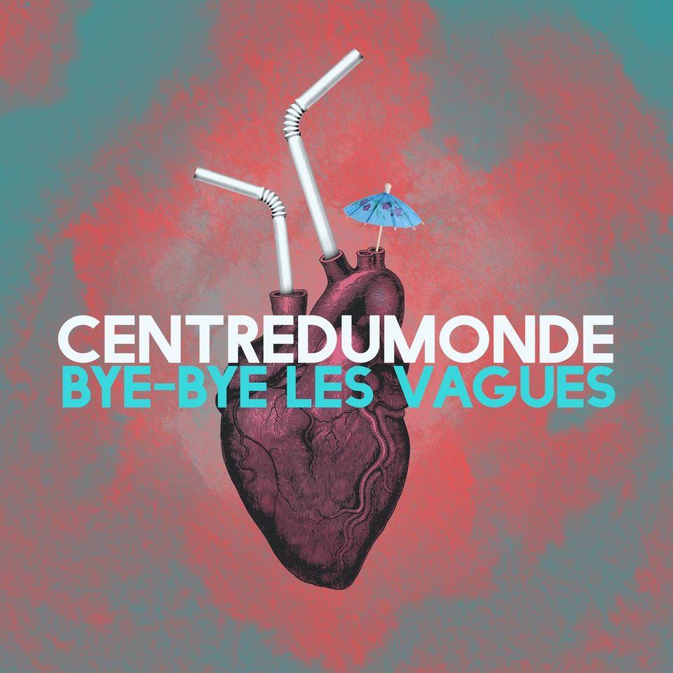 Centredumonde – Bye-Bye les Vagues