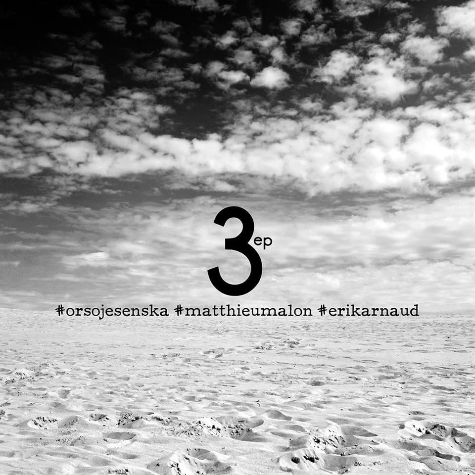 3 ep – Orso Jesenska, Matthieu Malon et Erik Arnaud