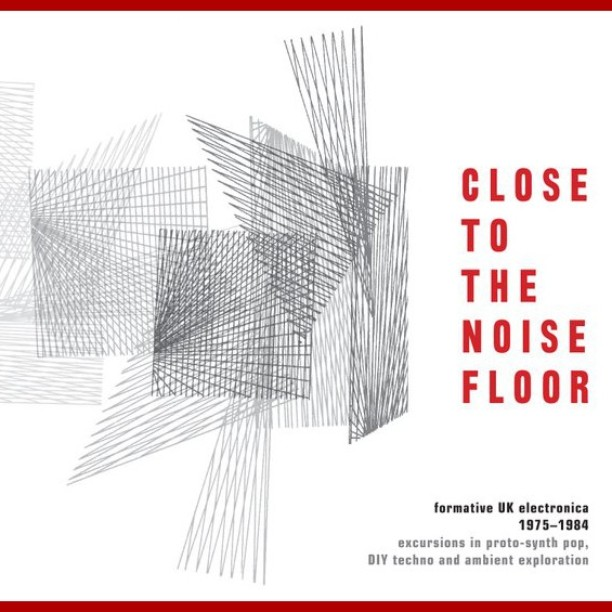 Close to the Noise Floor : Formative UK Electronica 1979 – 1984
