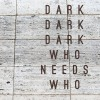 Dark Dark Dark : Who Needs Who en streaming