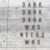 Dark Dark Dark : Who Needs Who en streaming