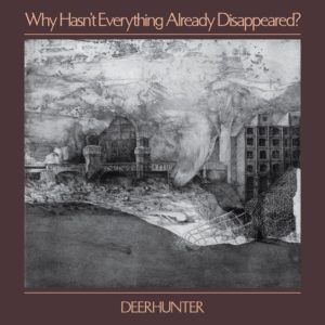 Deerhunter - Why Hasn't Everything Already Disappeared