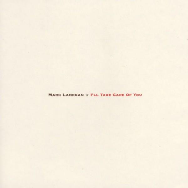 Mark Lanegan : I'll Take Care Of You [Oldies]