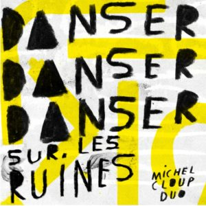 Michel_Cloup_Duo-Danser_Danser_Danser_Sur_Les_Ruines