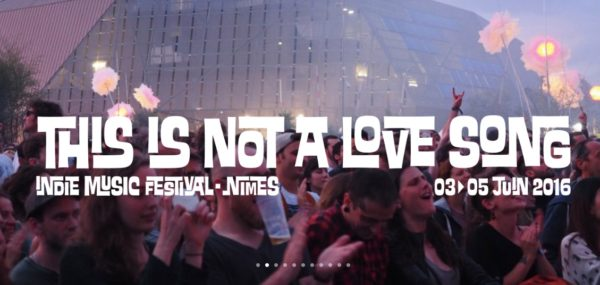 This Is Not A Love Song @ Nîmes - 03 au 05 juin 2016