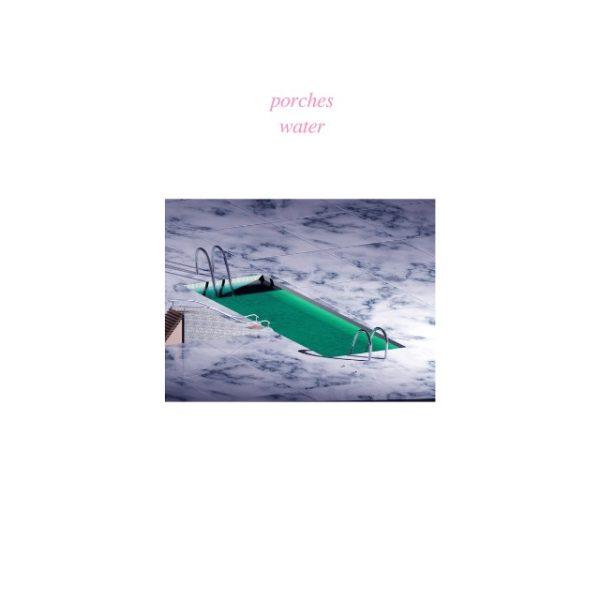 On a aussi écouté : Porches Water EP