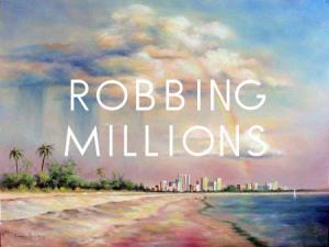 Robbing Millions