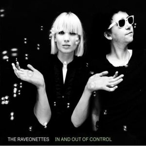 The Raveonettes - In and Out of Control Vice