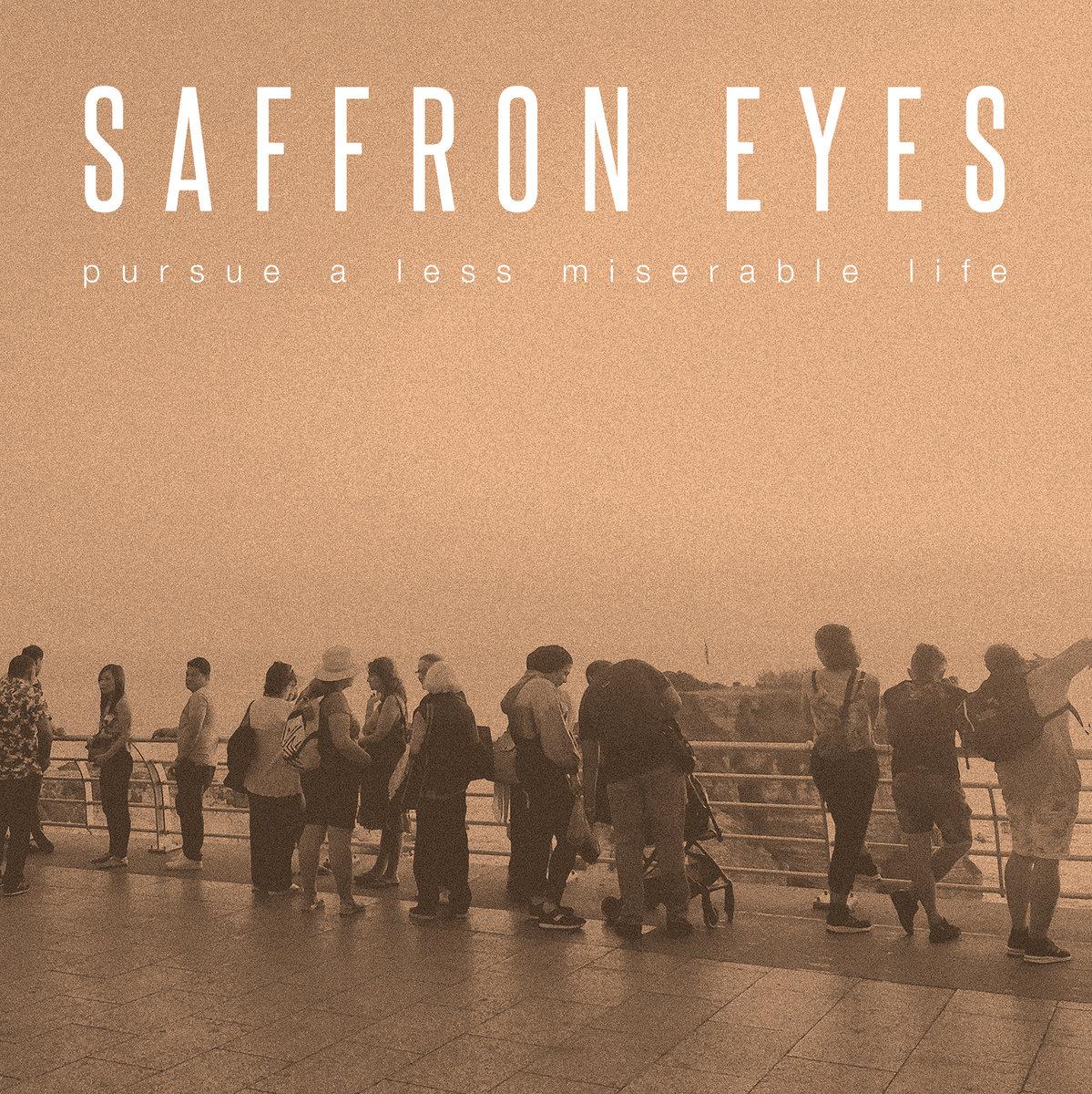 Saffron Eyes – Pursue A Less Miserable Life