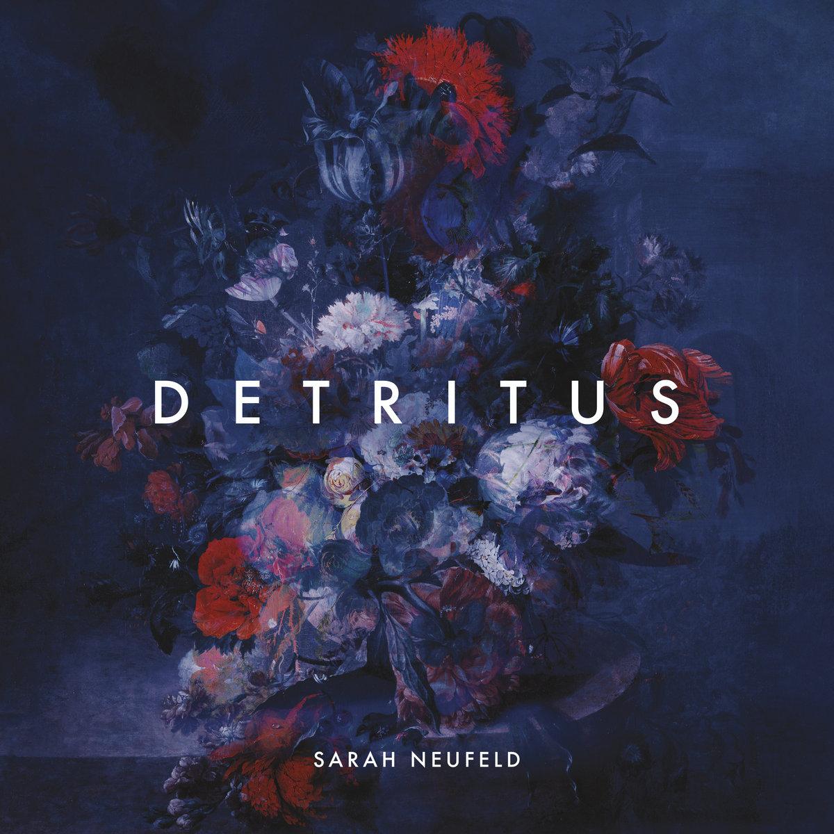 Sarah Neufeld – Detritus