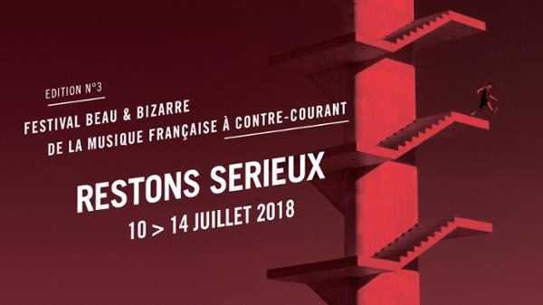 Troisième édition du festival Restons sérieux du 10 au 14 juillet