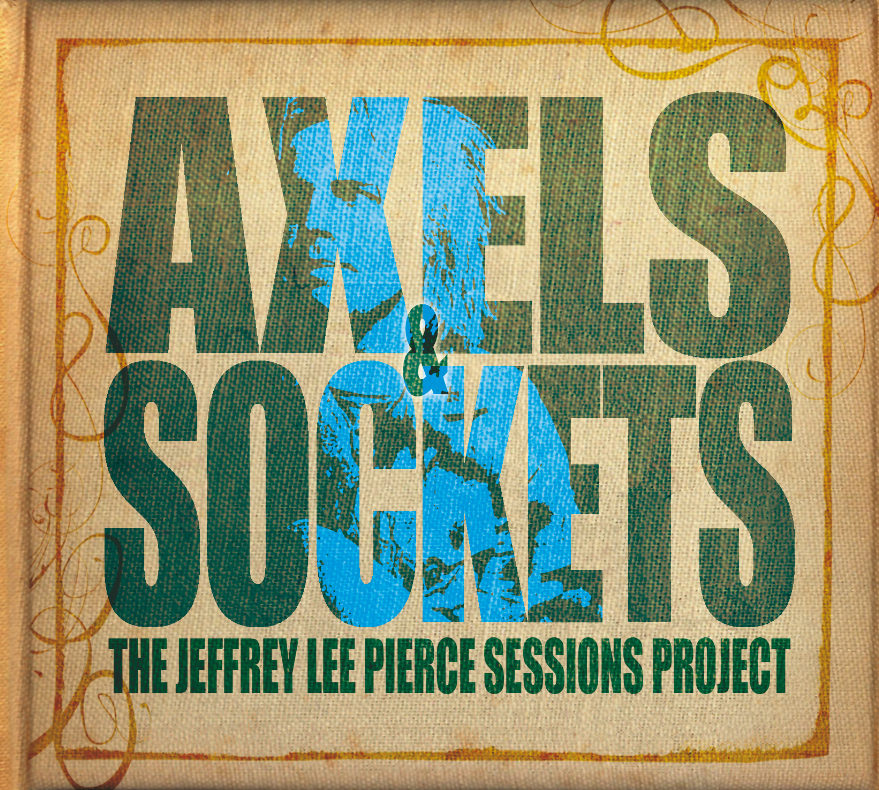 The Jeffrey Lee Pierce Sessions Vol3 – Axels And Sockets