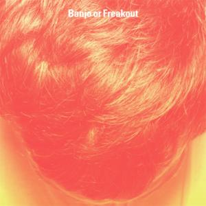 Banjo or Freakout