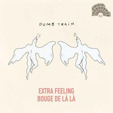Dumb Train - Extra Feeling/Bouge De Là Là