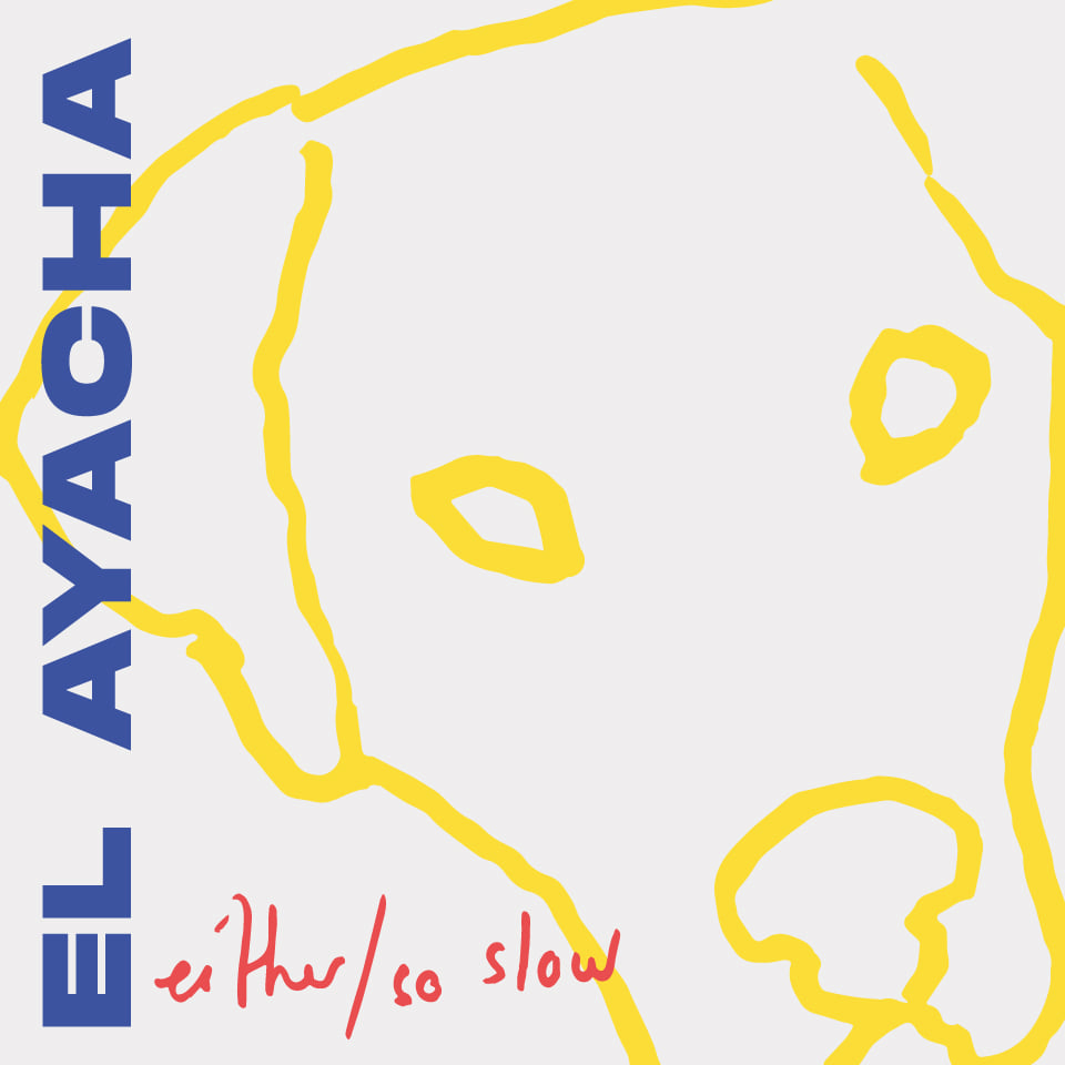 El Ayacha – Either/So Slow