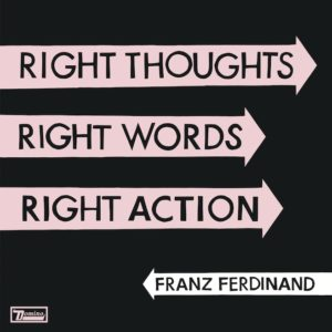 franz ferdinand : right thoughts right words right action