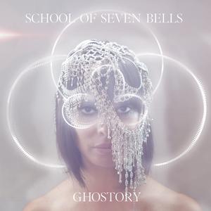 School of Seven Bells - Ghostory