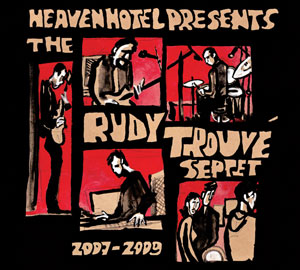 Heaven Hotel Presents The Rudy Trouvé Septet 2007-2009