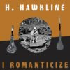 H.Hawkline - I Romanticize