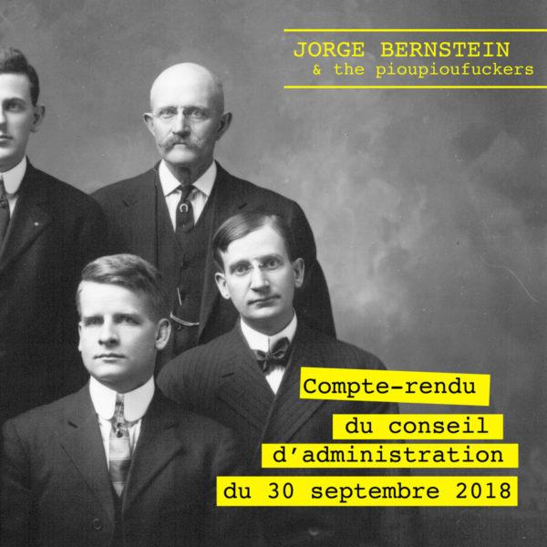 Jorge Bernstein & The Pioupioufuckers - Compte-Rendu du Conseil d'Administration du 30 Septembre 2018