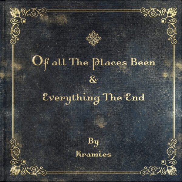 Kramies - Of All The Places Been & Everything The End""