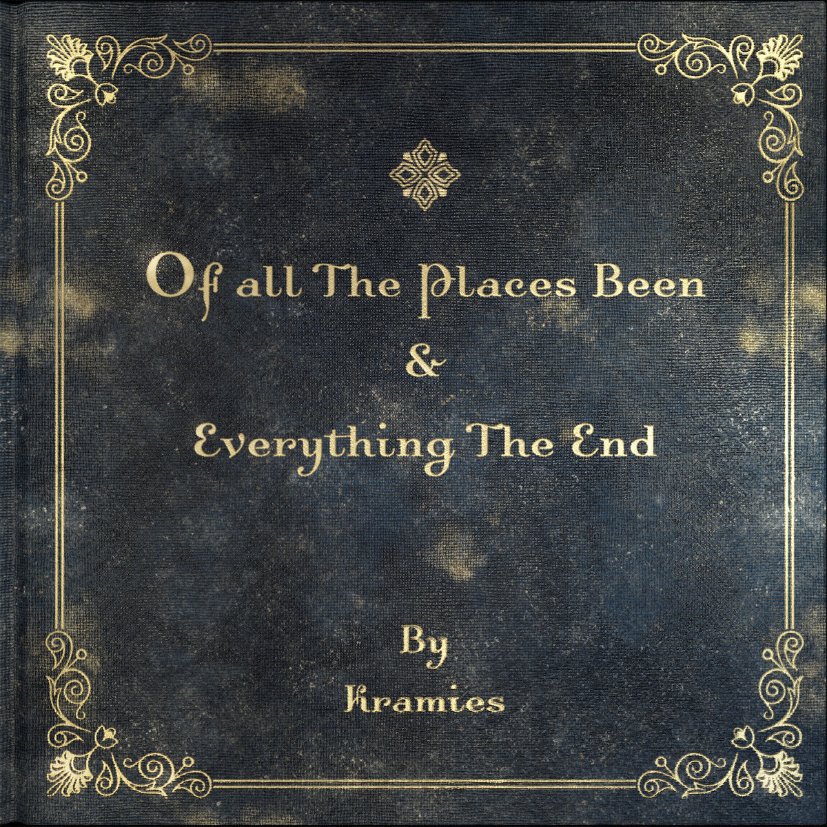 Kramies – Of All The Places Been & Everything The End»