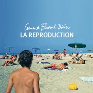 Arnaud Fleurent-Didier - La Reproduction