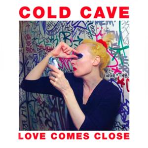 Cold Cave - Love Comes Close