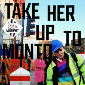 take her up to monto roisin murphy