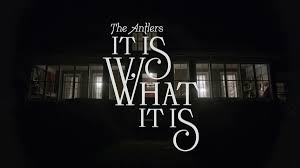 The Antlers - it Is What It Is