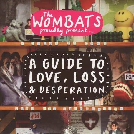 The Wombats Proudly Present : A Guide To Love, Loss And Desperation
