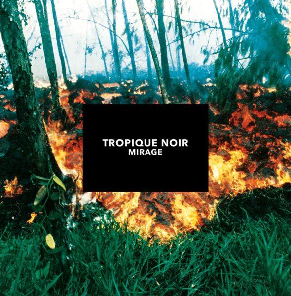 Tropique Noir - Mirage
