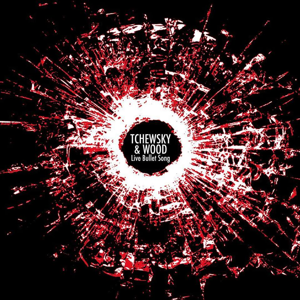 Tchewsky &  Wood –  Live Bullet  Song