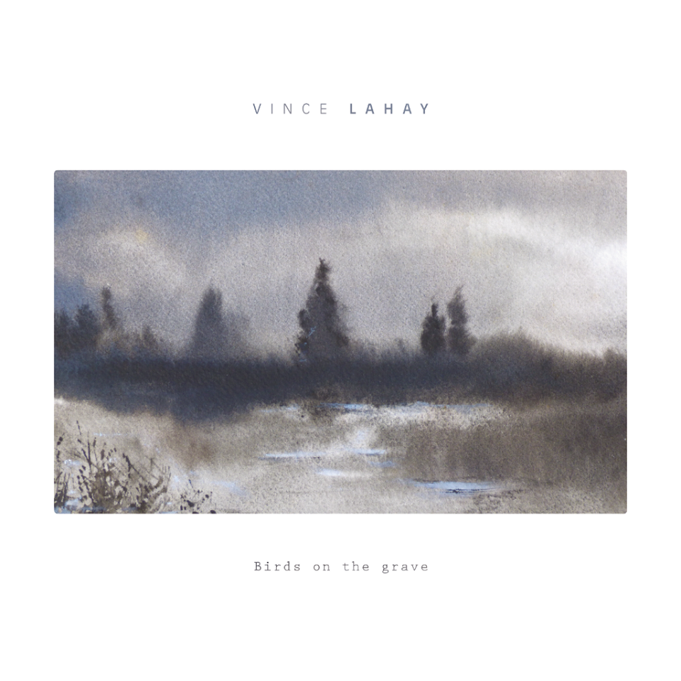 Vince Lahay – Birds On The Grave