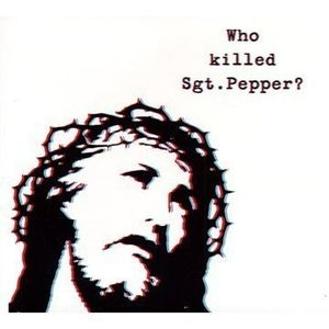 Who Killed Sgt. Pepper ?